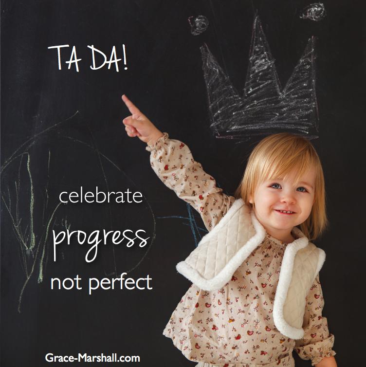 Ta Da! Celebrate progress, not perfect