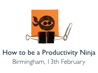 How to be a Productivity Ninja, Birmingham, 13th February